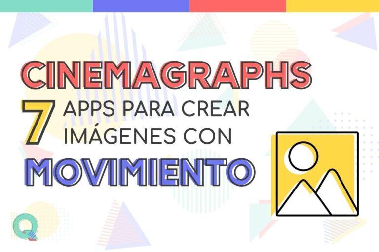 CINEMAGRAPHS - 7 apps para crear imágenes con movimiento